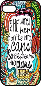 iphone 5C case - She turned her can'ts into cans & her dreams into plans - Black Plastic Protective Case - Funny, Love, inspiration and motivation quotes