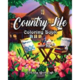 Country Life: A Coloring Book for Adults Featuring Charming Farm Scenes and Animals, Beautiful Country Landscapes and Relaxing Floral Patterns