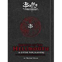 Buffy the Vampire Slayer: Demons of the Hellmouth: A Guide for Slayers