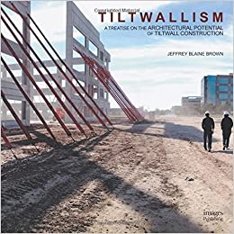 Tiltwallism: A Treatise of the Architectural Potential of Tilt Wall Construction