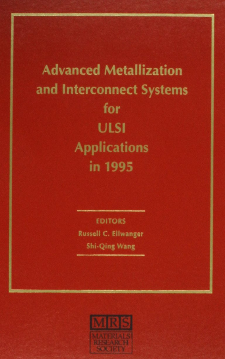 Advanced Metallization and Interconnect Systems for ULSI Applications in 1995: Volume 11 (MRS Conference Proceedings)