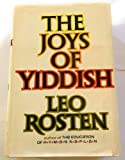 The Joys of Yiddish; A Relaxed Lexicon of Yiddish, Hebrew and Yinglish Words Often Encountered in English ... from the Days of the Bible to Those of t