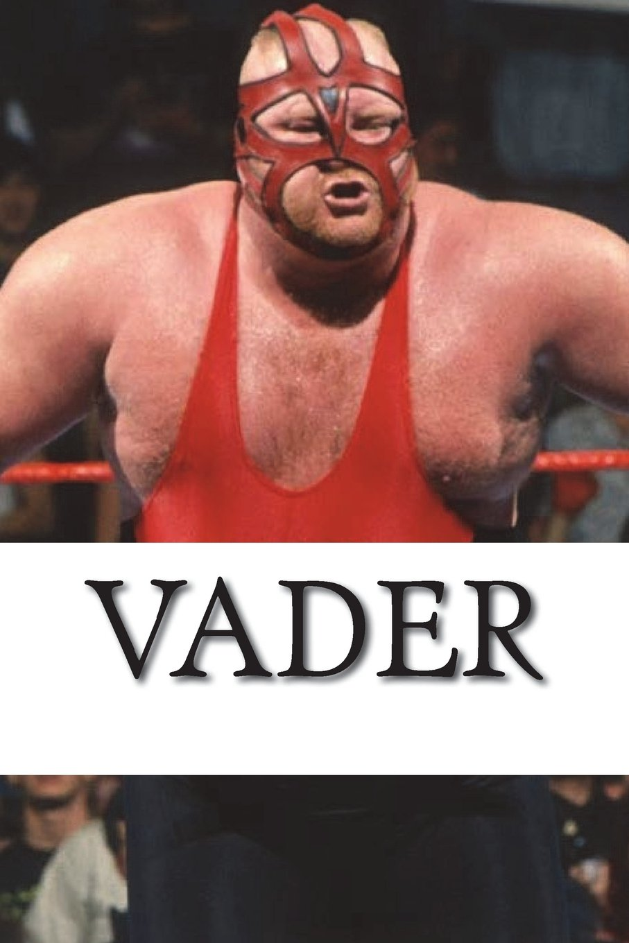 Vader: The Life In The Career of Vader
