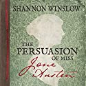 The Persuasion of Miss Jane Austen: A Novel Wherein She Tells Her Own Story of Lost Love, Second Chances, and Finding Her Happy Ending Audiobook by Shannon Winslow Narrated by Elizabeth Klett