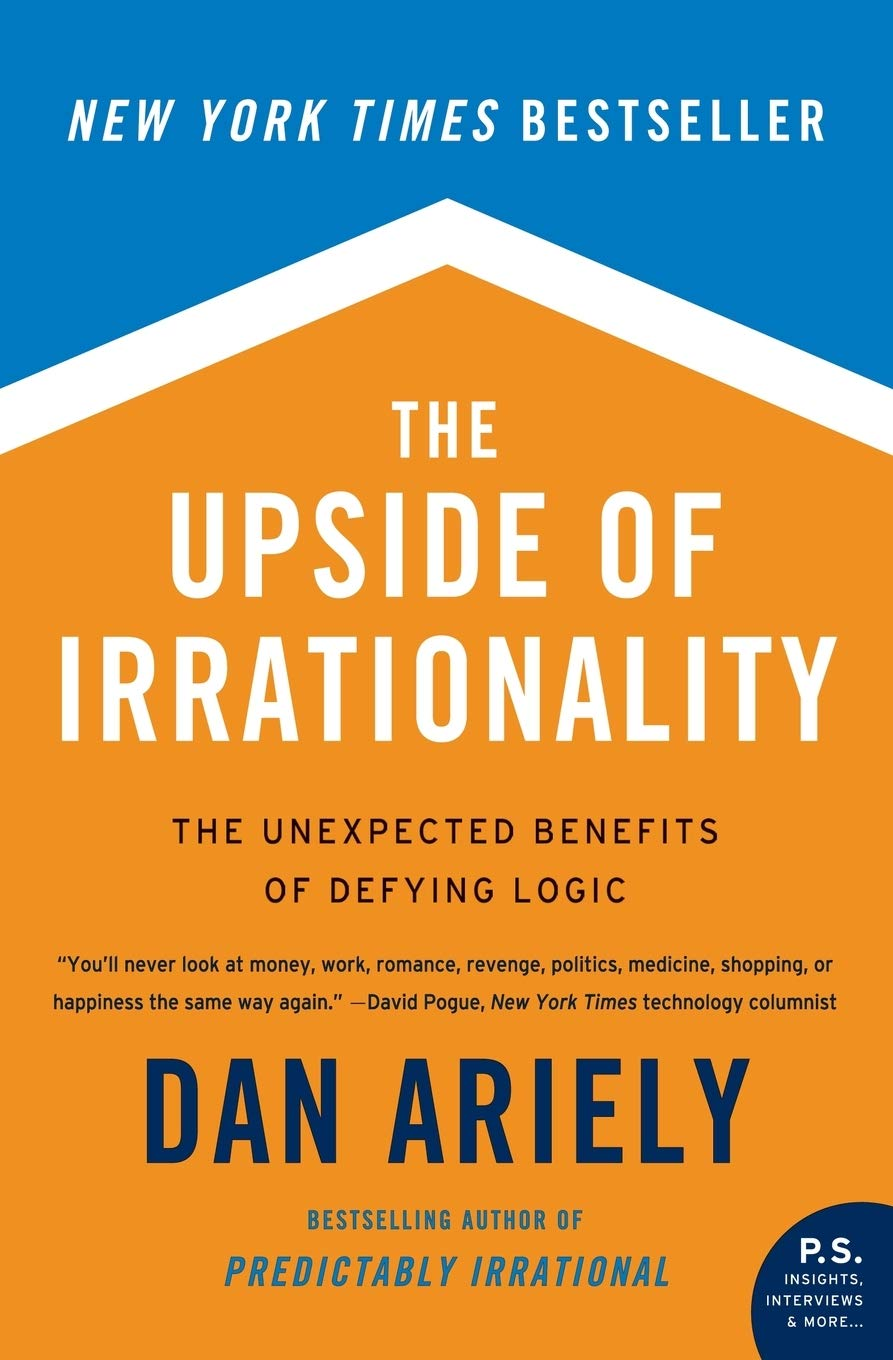 Download The Upside Of Irrationality The Unexpected Benefits Of Defying Logic By Dan Ariely