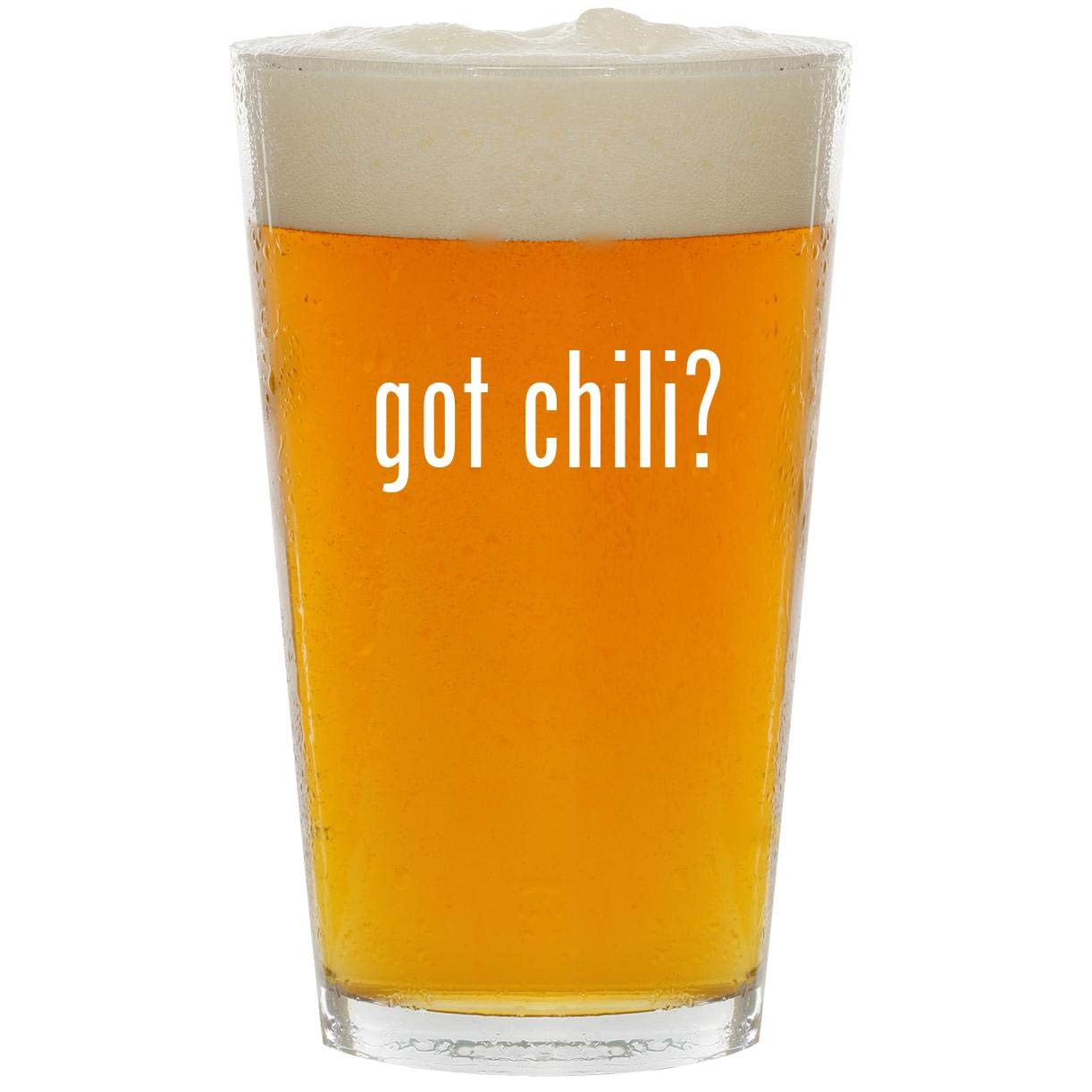 got chili? - Glass 16oz Beer Pint