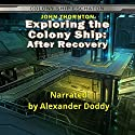 Exploring the Colony Ship: After Recovery: Colony Ship Eschaton Audiobook by John Thornton Narrated by Alexander Doddy