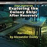 Exploring the Colony Ship: After Recovery: Colony Ship Eschaton | John Thornton
