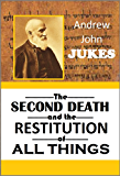 The-SECOND DEATH and the RESTITUTION of ALL THINGS (1875) (English Edition)