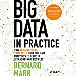 Big Data in Practice: How 45 Successful Companies Used Big Data Analytics to Deliver Extraordinary Results | Bernard Marr