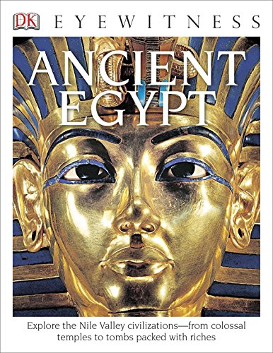 (DK Eyewitness Books: Ancient Egypt: Explore the Nile Valley Civilizations from Colossal Temples to Tombs Packed with)