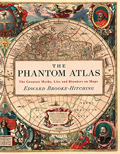 The Phantom Atlas: The Greatest Myths, Lies and Blunders on Maps cover