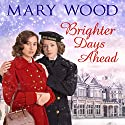 Brighter Days Ahead Audiobook by Mary Wood Narrated by To Be Announced