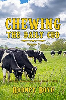 Chewing the Daily Cud: 90 Daily Ruminations on the Word of God by [Boyd, Rodney]
