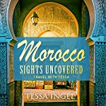 Morocco: Sights Uncovered: Travel with Tessa | Tessa Ingel