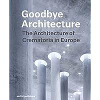 Goodbye Architecture - The Architecture of Crematoria in Europe