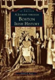 A Journey Through Boston Irish History, Dennis P. Ryan, 0738589845
