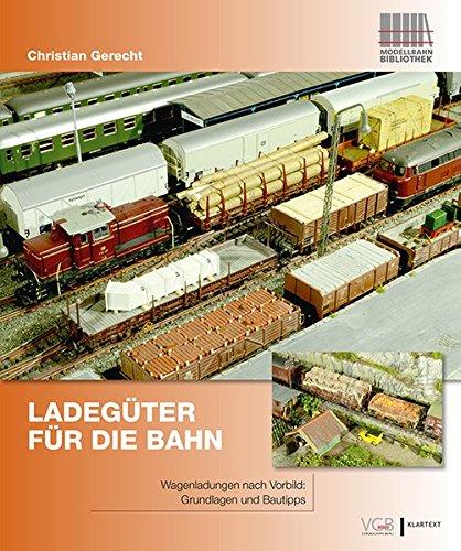 Ladegüter für die Bahn: Wagenladungen nach Vorbild: Grundlagen und Bautipps