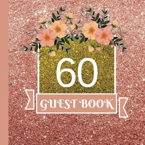 Guest Book: 60th Birthday Celebration and Keepsake Memory Guest Signing and Message Book (60th Birthday Party Decorations,60th Birthday Party Supplies,60th Birthday Party Invitations) (Volume 1)
