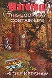 Warning! This Book May Contain Life, Richard A. Kershaw, 0595241565