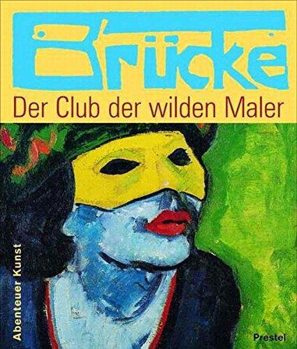 Brücke - Der Club der wilden Maler (Abenteuer Kunst /Adventures in Art)
