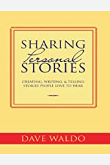 Sharing Personal Stories: Creating, Writing, & Telling Stories People Love to Hear Kindle Edition