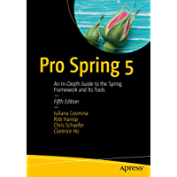 Pro Spring 5: An In-Depth Guide to the Spring Framework and Its Tools (English Edition)