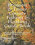 Branson & Taney County Missouri Fishing & Floating Guide Book: Complete fishing and floating information for Taney County Missouri (Missouri Fishing & Floating Guide Books)