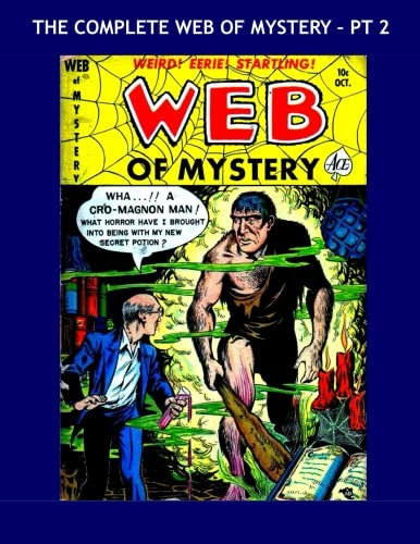 Read Online The Complete Web Of Mystery - Pt 2: Incredible Tales Of The Macabre - The Full 29 Issue Series In 9 Volumes - Issues #4-7 - All Stories - No Ads pdf epub