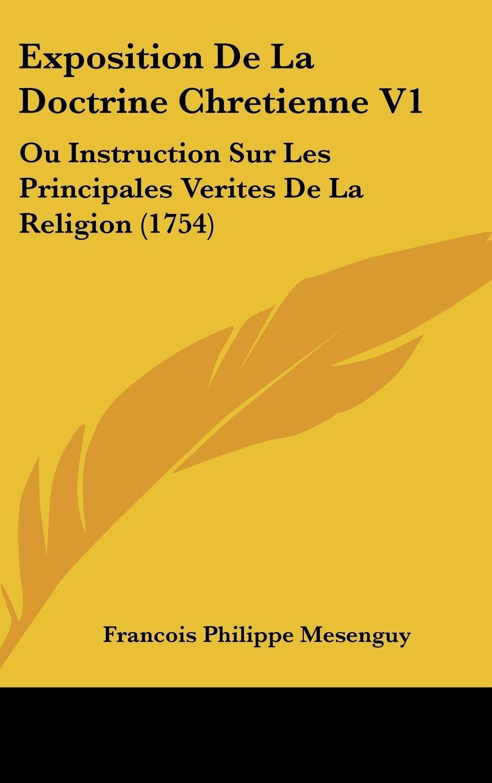 Exposition De La Doctrine Chretienne V1: Ou Instruction Sur Les Principales Verites De La Religion (1754) (French Edition) pdf epub