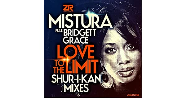 Love To The Limit (Shur-i-kan Remixes) by Mistura feat. Bridgett Grace on Amazon Music - Amazon.com