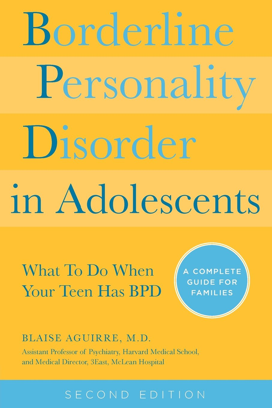 Borderline Personality Disorder in Adolescents, 2nd Edition: What To Do  When Your Teen Has BPD: A Complete Guide for Families: Blaise A. Aguirre:  ...