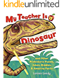 My Teacher Is a Dinosaur: And Other Prehistoric Poems, Jokes, Riddles & Amazing Facts