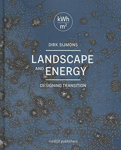 Landscape and Energy: Designing Transition by Dirk Sijmons
