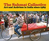 The SAHMAT Collective : Art and Activism in India Since 1989, , 0935573534