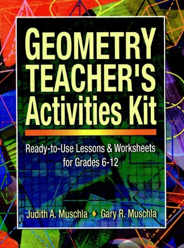 Geometry Teacher's Activities Kit: Ready-to-Use Lessons & Worksheets for Grades 6-12: Lessons and Worksheets For grades 6-12 (J-B Ed: (Geometry Lesson)