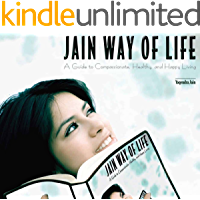 Jain Way of Life: A Guide to Compassionate, Healthy, and Happy Living (English Edition)