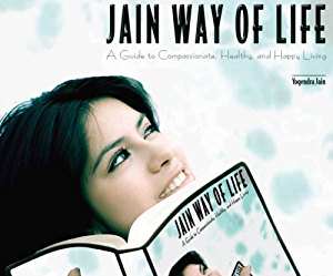 Jain Way of Life: A Guide to Compassionate; Healthy; and Happy Living
