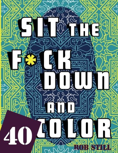 Sit The Fuck Down And Color 40 Unique Sweary Designs To Color