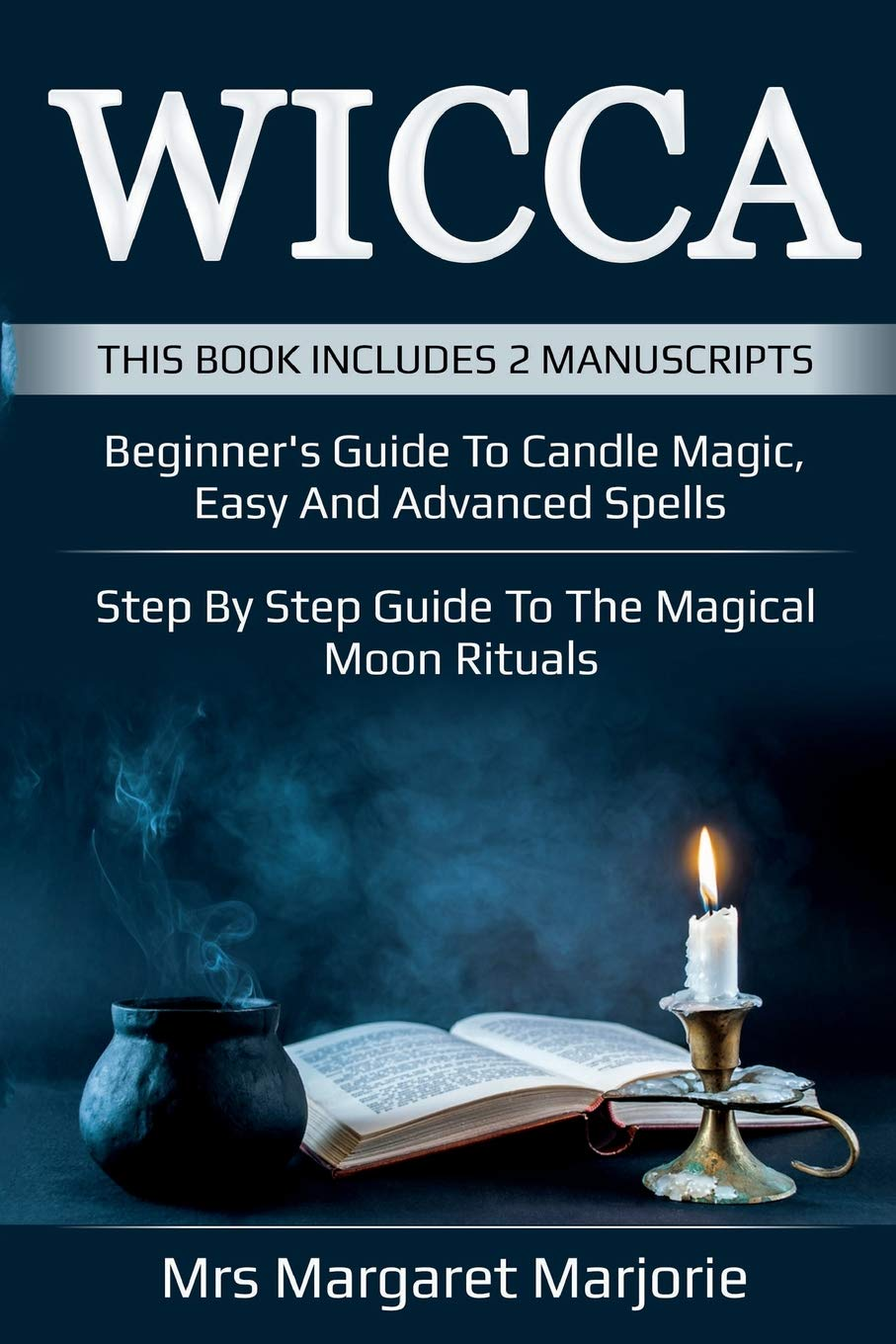 Wicca: This Book Includes 2 Manuscripts - Beginner's Guide To Candle Magic,  Easy And Advanced Spells, Step By Step Guide To The Magical Moon Rituals  (Volume ...