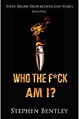 Who The F*ck Am I? (Steve Regan Undercover Cop) (Volume 1)