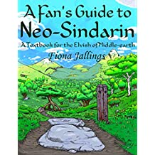 A Fan's Guide to Neo-Sindarin: A Textbook for the Elvish of Middle-earth