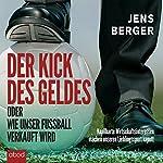 Der Kick des Geldes oder wie unser Fußball verkauft wird | Jens Berger