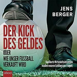 Der Kick des Geldes oder wie unser Fußball verkauft wird Hörbuch