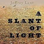 A Slant of Light | Jeffrey Lent
