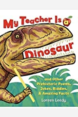My Teacher Is a Dinosaur: And Other Prehistoric Poems, Jokes, Riddles & Amazing Facts Kindle Edition