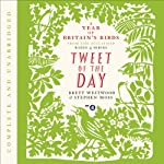 Tweet of the Day: A Year of Britain's Birds from the Acclaimed Radio 4 Series | Brett Westwood,Stephen Moss