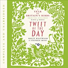 Tweet of the Day: A Year of Britain's Birds from the Acclaimed Radio 4 Series Audiobook by Brett Westwood, Stephen Moss Narrated by Brett Westwood, Stephen Moss