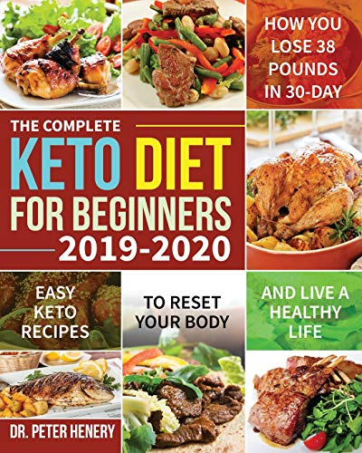 The Complete Keto Diet for Beginners 2019-2020: Easy Keto Recipes to Reset Your Body and Live a Healthy Life (How You Lose 38 Pounds in 30-Day) por Dr Peter Henery