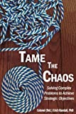 Tame the Chaos: Solving Complex Problems to Achieve Strategic Objectives